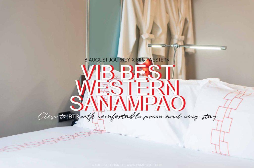 Vib Best Western Sanam Pao | โรงแรมใหม่ติด BTS สนามเป้า สะดวก ครบครัน ส่วนตัว ราคาเบา